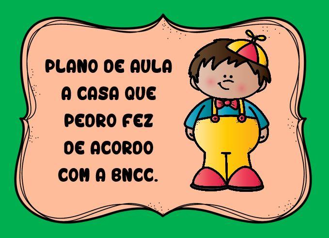 Plano de aula de acordo com a BNCC A Casa que Pedro Fez